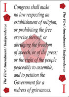 The Independence of Declaration playing card replaces the Ace of Diamonds playing card. It is also the First Amendment to the Constitution in the Bill of Rights