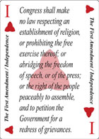 The Independence of Revolution playing card replaces the Ace of Hearts playing card. It is also the First Amendment to the Constitution in the Bill of Rights