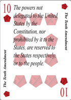 The Tenth Amendment of Declaration playing card replaces the Ten of Diamonds playing card. It is also the Tenth Amendment to the Constitution in the Bill of Rights