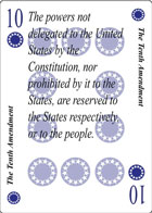 The Tenth Amendment of Revolution playing card replaces the Ten of Hearts playing card. It is also the Tenth Amendment to the Constitution in the Bill of Rights