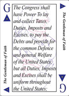 The Gentleman of Faith Playing card replaces the Jack of Spades playing card and is the first clause in Article 1 Section 8 of the U.S. Constitution