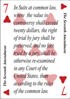 The Seventh Amendment of Revolution playing card replaces the Seven of Hearts playing card. It is also the Seventh Amendment to the Constitution in the Bill of Rights