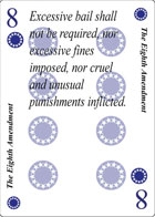 The Eighth Amendment of Unity playing card replaces the Eight of Clubs playing card. It is also the Eighth Amendment to the Constitution in the Bill of Rights