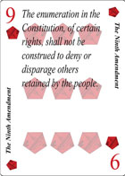 The Ninth Amendment of Declaration playing card replaces the Nine of Diamonds playing card. It is also the Ninth Amendment to the Constitution in the Bill of Rights