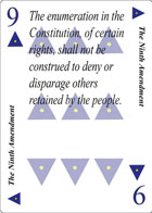 The Ninth Amendment of Faith playing card replaces the Nine of Spades playing card. It is also the Ninth Amendment to the Constitution in the Bill of Rights